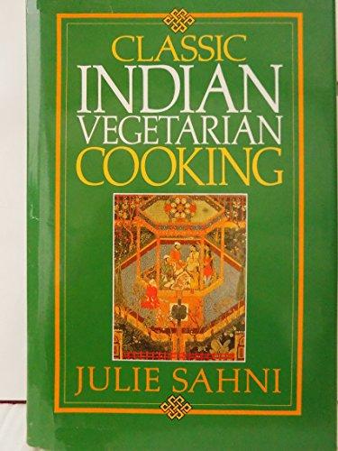 Classic Indian Vegetarian Cooking: Sahni, Julie