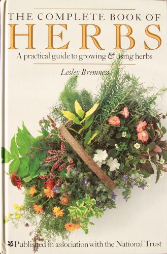 THE COMPLETE BOOK OF HERBS: A Practical Guide to Growing and Using Herbs: Bremness, Lesley