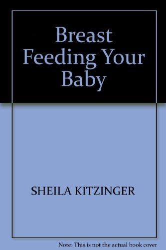 Breast Feeding Your Baby: Kitzinger, Sheila