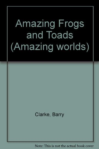 9780863184734: Amazing Frogs and Toads (Amazing worlds)