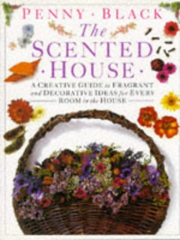 The Scented House: A Creative Guide to Fragrant and Decorative Ideas for Every Room in the House (0863184855) by Penny Black