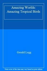 9780863186271: Amazing Tropical Birds (Amazing worlds)