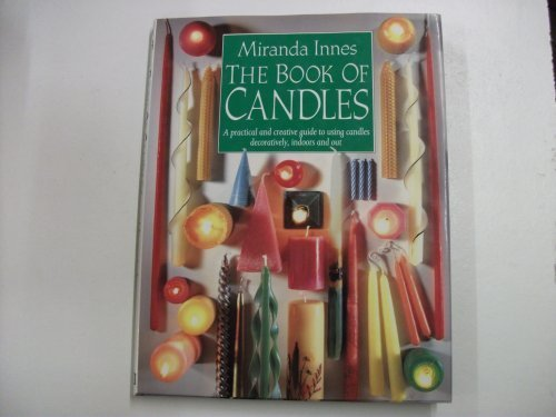The Book of Candles. A Practical and Creative Guide to Using Candles Decoratively, Indoors and Out