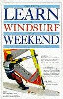 9780863188381: Learn to Windsurf in a Weekend (Learn in a weekend)