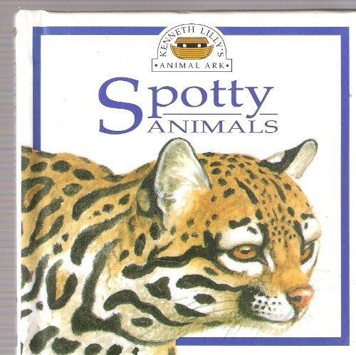 9780863189630: Spotty Animals (Kenneth Lilly's animal ark)