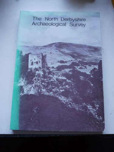 9780863211201: THE NORTH DERBYSHIRE ARCHAEOLOGICAL SURVEY TO A.D. 1500.