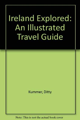 Ireland Explored: An Illustrated Travel Guide: Kummer, Ditty
