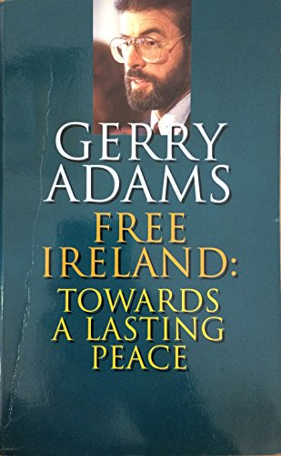 Free Ireland : Towards a Lasting Peace: Adams Gerry