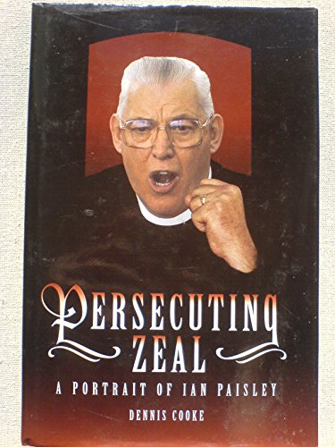 Persecution Zeal- a portrait of Ian Paisley: Cooke, Dennis