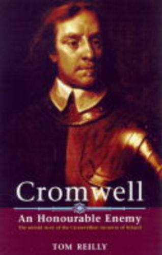 9780863222504: Cromwell: An Honourable Enemy - The Untold Story of the Cromwellian Invasion of Ireland