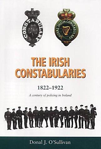 9780863222573: The Irish Constabularies, 1822 - 1922: A century of policing in Ireland