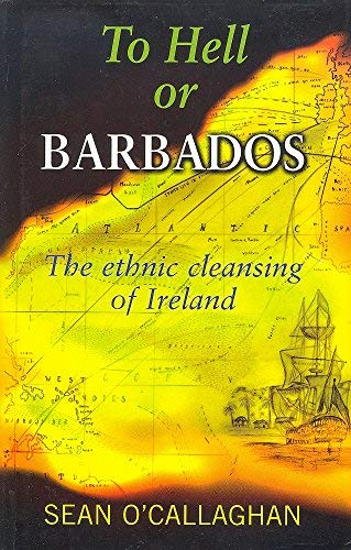 9780863222726: To Hell or Barbados: The Ethnic Cleansing of Ireland