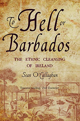 9780863222870: To Hell or Barbados: The Ethnic Cleansing of Ireland