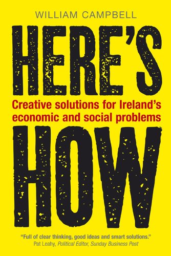 Here's How : Straightforward, inventive solutions to Ireland's economic and social ...