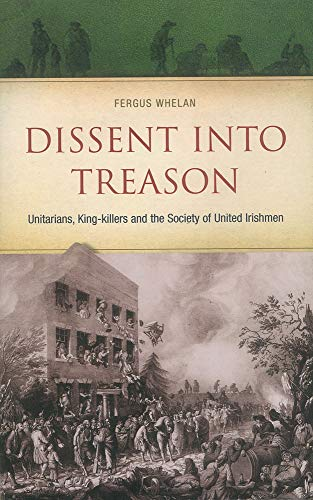 9780863224294: Dissent Into Treason: King-Killers, Unitarians and the Society of United Irishmen