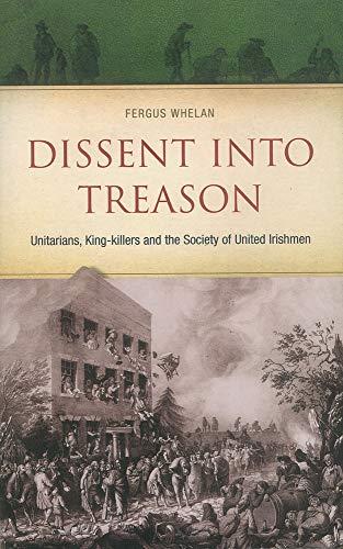 9780863224294: Dissent Into Treason: King-Killers, Unitarians and the Society of United Irishmen