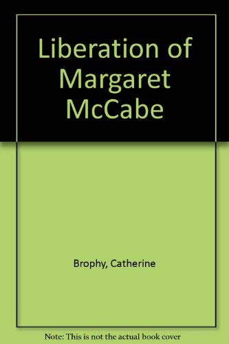 The Liberation of Margaret McCabe: Brophy, Catherine