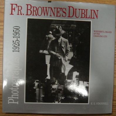 9780863273667: Father Browne's Dublin: Photographs from the Francis Browne Collection 1925-1950