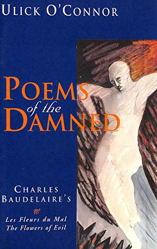 Poems of the Damned : Charles Baudelaire's: O'Connor, Ulick -