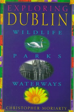 Exploring Dublin: Wildlife, Parks & Waterways: Christopher Moriarty