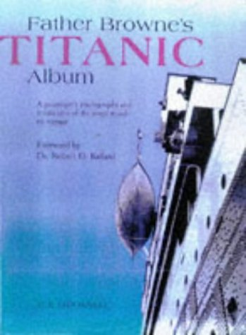 9780863275982: Father Browne's Titanic Album: A Passenger's Photographs and Personal Memoir (Father Browne Photographic Books)