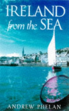Ireland from the Sea: Andrew Phelan; Foreword-John