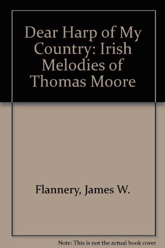 Dear Harp of My Country: Irish Melodies of Thomas Moore: Flannery, James W.