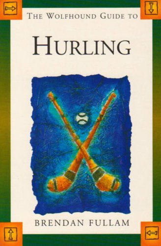 9780863277245: The Wolfhound Guide to Hurling (Wolfhound Guides)
