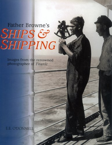 Father Browne's Ships & Shipping: Images from the Renowned Photographer of Titanic