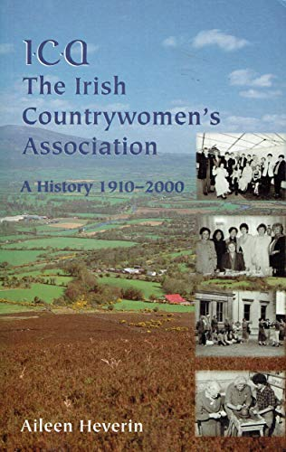 ICA ,The Irish Country Women's Association: A History 1910 - 2000: Heverin, Aileen