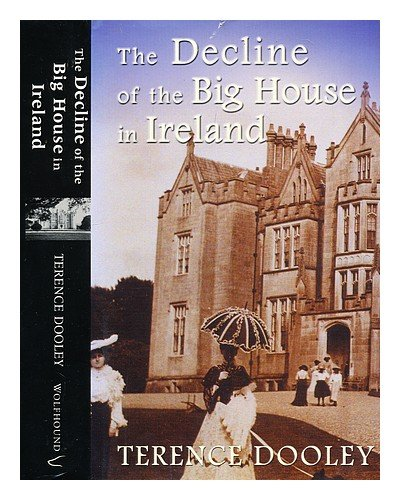 Decline of the Big House in Ireland: A Study of Irish Landed Families, 1860-1960: Dooley, Terence A...