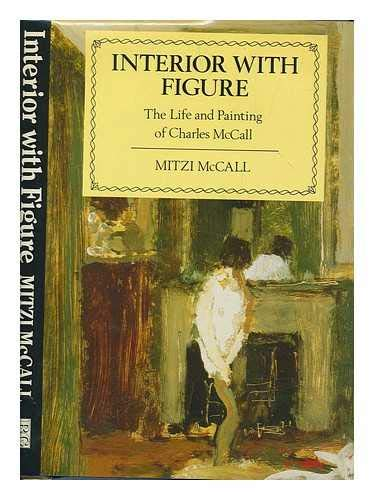 Interior with Figure: Life and Painting of Charles McCall