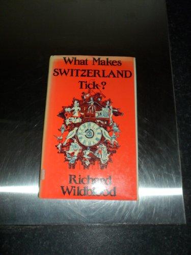 What Makes Switzerland Tick: Wildblood, Richard