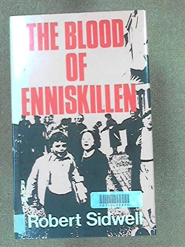 The Blood of Enniskillen [INSCRIBED]: Sidwell, Robert