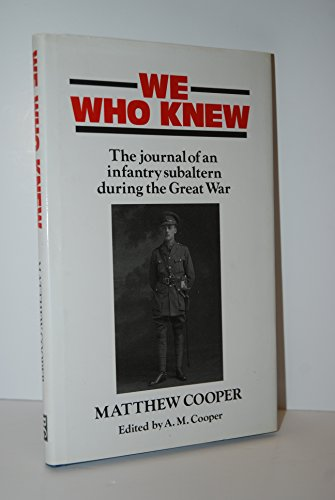 We Who Knew. The Journal of an Infantry Subaltern during the Great War.: Matthew Cooper.