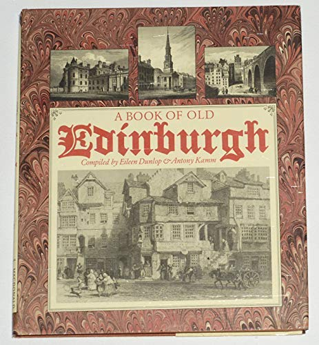 A Book of Old Edinburgh: DUNLOP, Eileen and Kamm, Antony, compilers