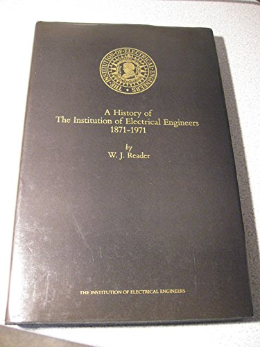 A History of the Institution of Electrical Engineers, 1871-1971: Lawrence, Rachel; Nemet, Sheila; ...