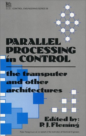 9780863411366: Parallel Processing in Control: The Transputer and Other Architectures (I E E Control Engineering Series)