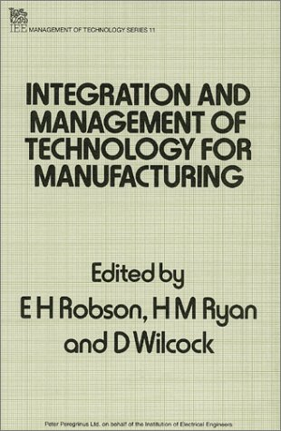 Integration and Management of Technology for Manufacturing (I E E Management of Technology Series):...