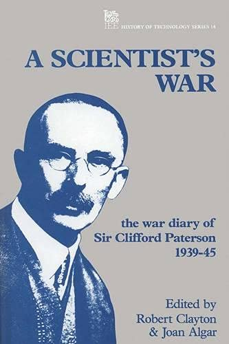 A Scientist's War: The War Diary of Sir Clifford Paterson 1939-45 (I E E History of Technology...