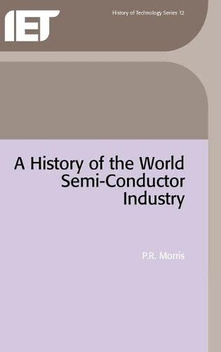 9780863412271: A History of the World Semi-conductor Industry (I E E HISTORY OF TECHNOLOGY SERIES)