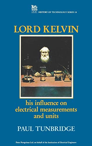9780863412370: Lord Kelvin: His influence on electrical measurements and units (History and Management of Technology)