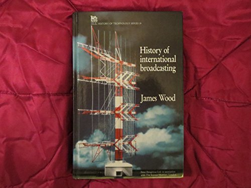 9780863412813: A History of International Broadcasting (IEE History of Technology)
