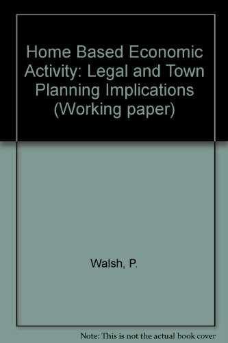 Home Based Economic Activity: Legal and Town Planning Implications (0863420451) by Walsh, P.; etc.