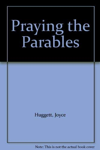 Praying the Parables (9780863471407) by Joyce Huggett