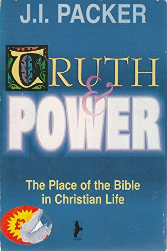 Truth and Power: Place of the Bible in Christian Life (0863472044) by J. I. Packer