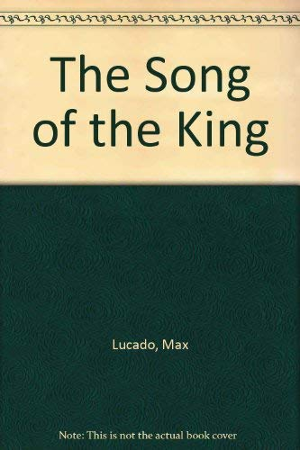 The Song of the King (9780863472978) by Max Lucado