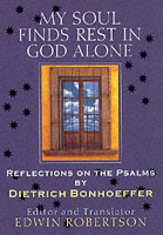 9780863474019: My Soul Finds Rest in God Alone: Sermons on the Psalms by Dietrich Bonhoeffer