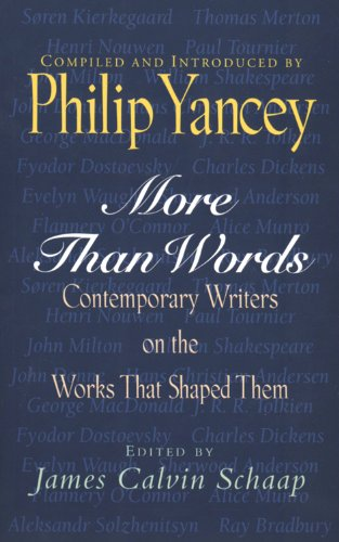 More Than Words: Contemporary Writers on the Works That Shaped Them: Yancey, Philip; Schaap, James ...
