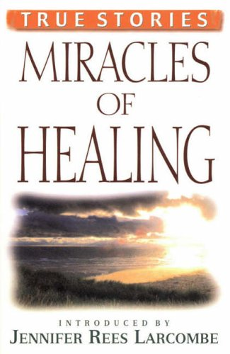 Miracles of Healing (086347604X) by Jennifer Rees Larcombe; Guideposts